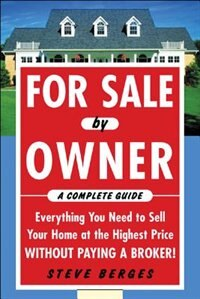 Book For Sale by Owner: A Complete Guide: Everything You Need to Sell Your Home at the Highest Price… by Steve Berges