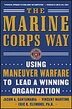 The Marine Corps Way: Using Maneuver Warfare to Lead a Winning Organization: Using Maneuver Warfare…