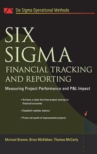 Book Six Sigma Financial Tracking and Reporting: Measuring Project Performance and P&L Impact by Michael Bremer
