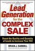 Lead Generation for the Complex Sale: Boost the Quality and Quantity of Leads to Increase Your ROI: Boost the Quality and Quantity of Leads to Increas by Brian Carroll