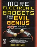 MORE Electronic Gadgets for the Evil Genius: 40 NEW Build-it-Yourself Projects by Robert E. Iannini