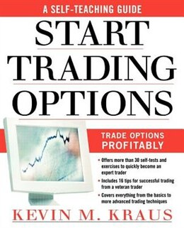 Book How to Start Trading Options: A Self-Teaching Guide for Trading Options Profitably by Kevin Kraus