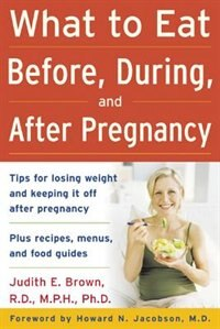 Book What to Eat Before, During, and After Pregnancy by Judith Brown