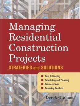 Book Managing Residential Construction Projects: Strategies and Solutions by Derek Graham
