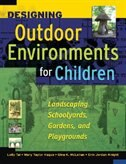 Designing Outdoor Environments for Children: Landscaping School Yards, Gardens and Playgrounds