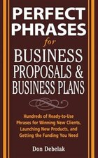 Perfect Phrases for Business Proposals and Business Plans: Hundreds of Ready-to-Use Phrases for…
