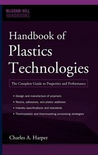 Handbook of Plastics Technologies: The Complete Guide to Properties and Performance by Charles A. Harper