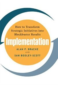Book Implementation: How to Transform Strategic Initiatives into Blockbuster Results: How to Transform… by Alan Brache, Alan