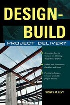 Design-Build Project Delivery: Managing the Building Process from Proposal Through Construction