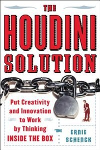 Book The Houdini Solution: Why Thinking Inside the Box is the Key to Creativity by Ernie Schenck