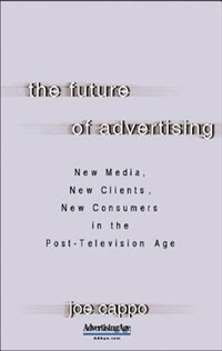 Book The Future of Advertising: New Media, New Clients, New Consumers in the Post-Television Age: New… by Joe Cappo