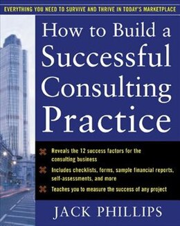 Book How to Build a Successful Consulting Practice by Jack Phillips