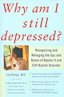 Book Why Am I Still Depressed? Recognizing and Managing the Ups and Downs of Bipolar II and Soft Bipolar… by Jim Phelps