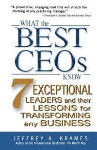 Book What the Best CEOs Know: 7 Exceptional Leaders and Their Lessons for Transforming Any Business by Jeffrey A. Krames