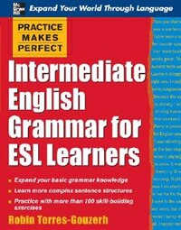 Practice Makes Perfect: Intermediate English Grammar for ESL Learners: Intermediate English Grammar…