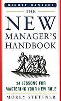 Book The New Manager's Handbook: 24 Lessons for Mastering Your New Role by Morey Stettner