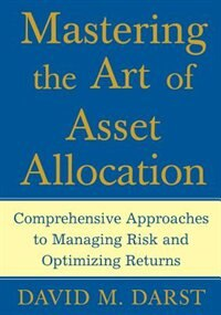 Book Mastering the Art of Asset Allocation: Comprehensive Approaches to Managing Risk and Optimizing… by CFA, David M. Darst