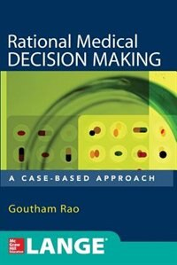 Book Rational Medical Decision Making: A Case-Based Approach by Goutham Rao