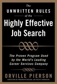 Book The Unwritten Rules of the Highly Effective Job Search: The Proven Program Used by the World's… by Orville Pierson