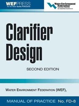 Book Clarifier Design: WEF Manual of Practice No. FD-8: WEF Manual of Practice No. FD-8 by Water Environment Federation
