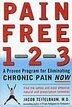 Pain Free 1-2-3: A Proven Program for Eliminating Chronic Pain Now by Jacob Teitelbaum