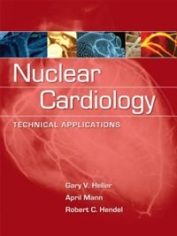 Book Nuclear Cardiology: Technical Applications: Technical Applications by Gary Heller