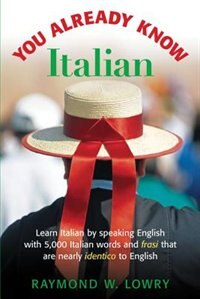 Book You Already Know Italian: Learn the Easiest 5,000 Italian Words and Phrases That Are Nearly… by Raymond Lowry