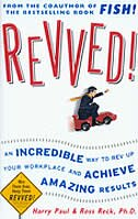 Book Revved!: An Incredible Way to Rev Up Your Workplace and Achieve Amazing Results by Harry Paul