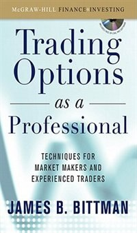 Book Trading Options as a Professional: Techniques for Market Makers and Experienced Traders: Techniques… by James Bittman