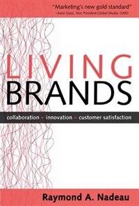 Book Living Brands: Collaboration + Innovation = Customer Fascination: Collaboration + Innovation =… by Raymond Nadeau