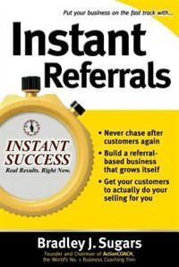 Book Instant Referrals: How to Turn Existing Customers Into Your #1 Promoters by Bradley Sugars