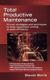 Book Total Productive Maintenance: Proven Strategies and Techniques to Keep Equipment Running at Maximum… by Steve Borris