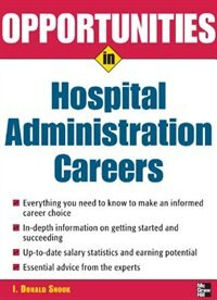 Book Opportunities in Hospital Administration Careers by I. Snook