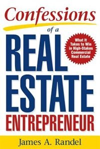 Book Confessions of a Real Estate Entrepreneur: What It Takes to Win in High-Stakes Commercial Real… by James Randel