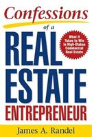 Confessions of a Real Estate Entrepreneur: What It Takes to Win in High-Stakes Commercial Real…