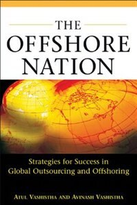 Book The Offshore Nation: Strategies for Success in Global Outsourcing and Offshoring: Strategies for… by Atul Vashistha