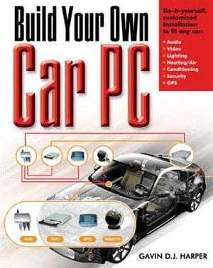 Build Your Own Car PC by Gavin D J Harper
