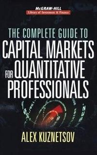 Book The Complete Guide to Capital Markets for Quantitative Professionals by Alex Kuznetsov