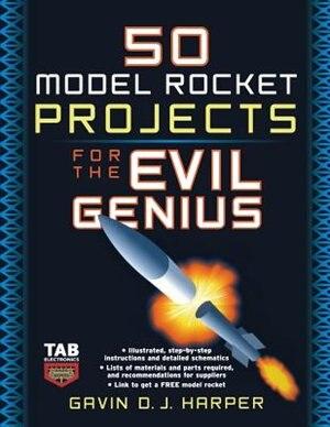50 Model Rocket Projects for the Evil Genius by Gavin D J Harper