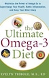 The Ultimate Omega-3 Diet: Maximize the Power of Omega-3s to Supercharge Your Health, Battle…