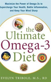 Book The Ultimate Omega-3 Diet: Maximize the Power of Omega-3s to Supercharge Your Health, Battle… by Evelyn Tribole