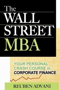 The Wall Street MBA: Your Personal Crash Course in Corporate Finance: Your Personal Crash Course in…