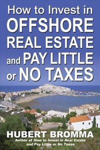 Book How to Invest In Offshore Real Estate and Pay Little or No Taxes by Hubert Bromma