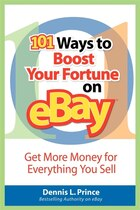 101 Ways to Boost Your Fortune on eBay: Easy Ways to Get More Money for Everything You Sell