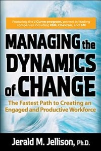 Book Managing the Dynamics of Change: The Fastest Path to Creating an Engaged and Productive Workplace… by Jerald Jellison