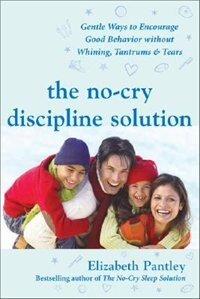 The No-Cry Discipline Solution: Gentle Ways to Encourage Good Behavior Without Whining, Tantrums…