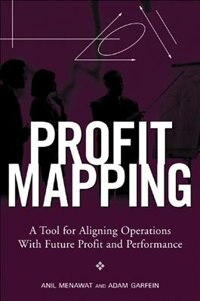 Book Profit Mapping: A Tool for Aligning Operations with Future Profit and Performance: A Tool for… by Anil Menawat