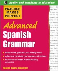 Practice Makes Perfect: Advanced Spanish Grammar: Advanced Spanish Grammar