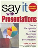 Book Say It with Presentations, Second Edition, Revised & Expanded: How to Design and Deliver Successful… by Gene Zelazny