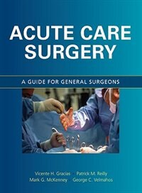 Book Acute Care Surgery: A Guide for General Surgeons: A Guide for Emergency Surgeons by Vicente Gracias